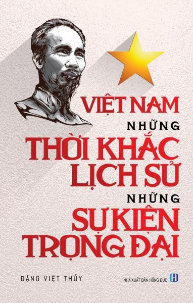 Việt Nam, Những Thời Khắc Lịch Sử, Những Sự Kiện Trọng Đại