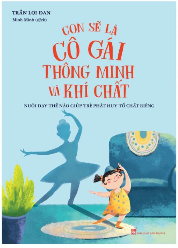 Sách Con Sẽ Là Cô Gái Thông Minh Và Khí Chất - Nuôi Dạy Thế Nào Giúp Trẻ Phát Huy Tố Chất Riêng