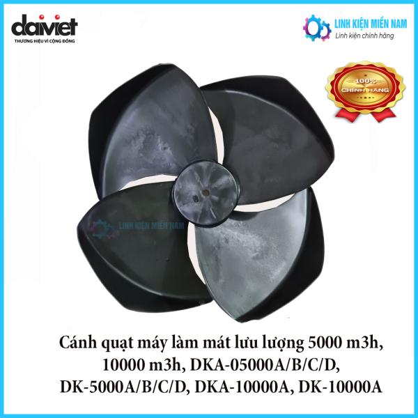 Cánh quạt máy làm mát lưu lượng 5000 m3h, 10000 m3h, DKA-05000A/B/C/D, DK-5000A/B/C/D, DKA-10000A, DK-10000A