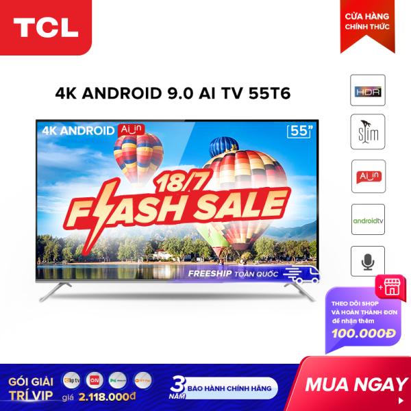Bảng giá Smart TV TCL Android 9.0 55 inch 4K UHD wifi - 55T6 - HDR. Micro Dimming, Dolby, Chromecast, T-cast, AI+IN - Tivi giá rẻ chất lượng - Bảo hành 3 năm. Điện máy Pico