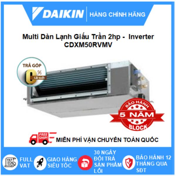Máy Lạnh Multi Dàn Lạnh Giấu Trần CDXM50RVMV – 2hp – 18000btu Inverter R32 - Điều hòa chính hãng - Điện máy SAPHO