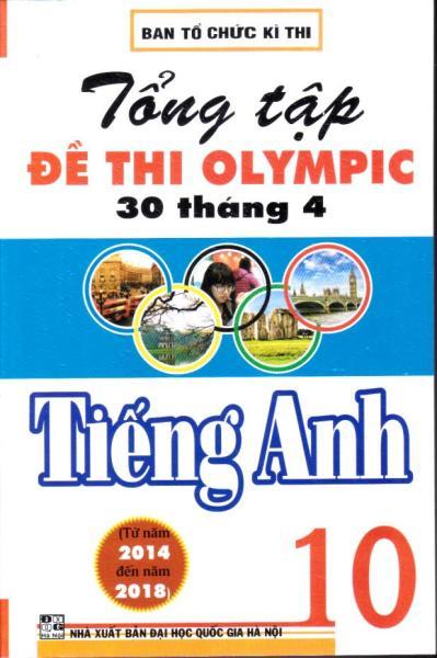 Mua Tổng tập đề thi Olympic 30 tháng 4 Tiếng Anh 10 (2014 - 2018)