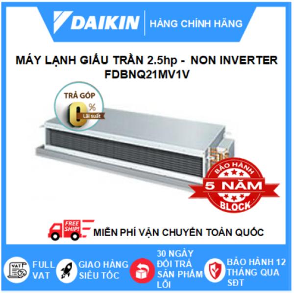 Máy Lạnh Giấu Trần Nối Ống Gió FDBNQ21MV1V – 2.5hp – Daikin 22000btu – Non Inverter – Môi chất lạnh R410 ( Remote Dây) - Điều hòa chính hãng - Điện máy SAPHO
