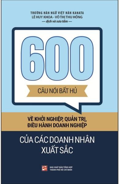 600 Câu Nói Bất Hủ Về Khởi Nghiệp, Quản Trị, Điều Hành Doanh Nghiệp Của Các Doanh Nhân Xuất Sắc