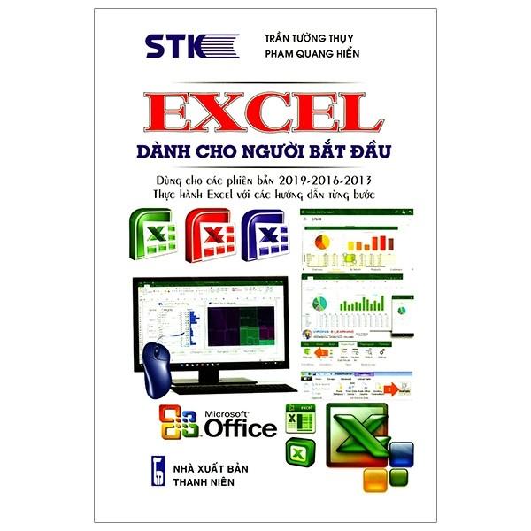 Excel Dành Cho Người Bắt Đầu - Dùng Cho Các Phiên Bản 2019 - 2016 - 2013 - Thực Hành Excel Với Các Hướng Dẫn Từng Bước