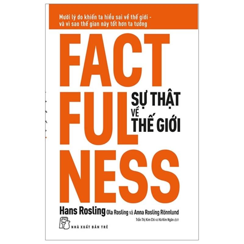 Fahasa - Factfulness - Sự Thật Về Thế Giới: Mười Lý Do Khiến Ta Hiểu Sai Về Thế Giới - Và Vì Sao Thế Gian Này Tốt Hơn Ta Tưởng