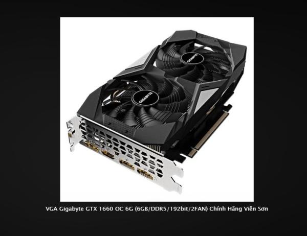 Bảng giá CARD MÀN HÌNH VGA GIGABYTE GTX 1660 OC 6G (6GB/DDR5/192BIT/2FAN) CHÍNH HÃNG VIỄN SƠN Phong Vũ