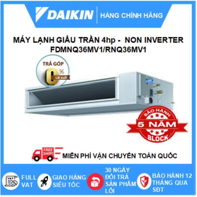 Bảng giá Máy Lạnh Giấu Trần Nối Ống Gió FDMNQ36MV1/RNQ36MV1 – 4hp – Daikin 36000btu – Non Inverter – Môi chất lạnh R410 ( Remote Dây) - Điện 1 pha - Điều hòa chính hãng - Điện máy SAPHO