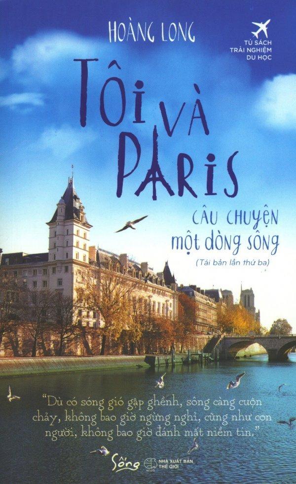 Mua Tôi Và Paris - Câu Chuyện Một Dòng Sông (Tái Bản 2018) - Hoàng Long