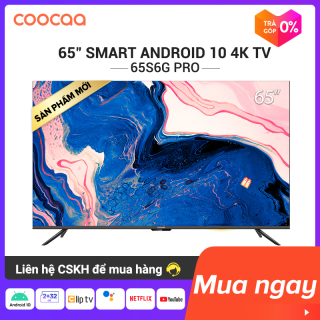 Sản phẩm mới 2020 Smart TV Coocaa - Model 65S6G PRO android 10.0 4K UHD 65inch - tivi giá rẻ chân viền kim loại thumbnail
