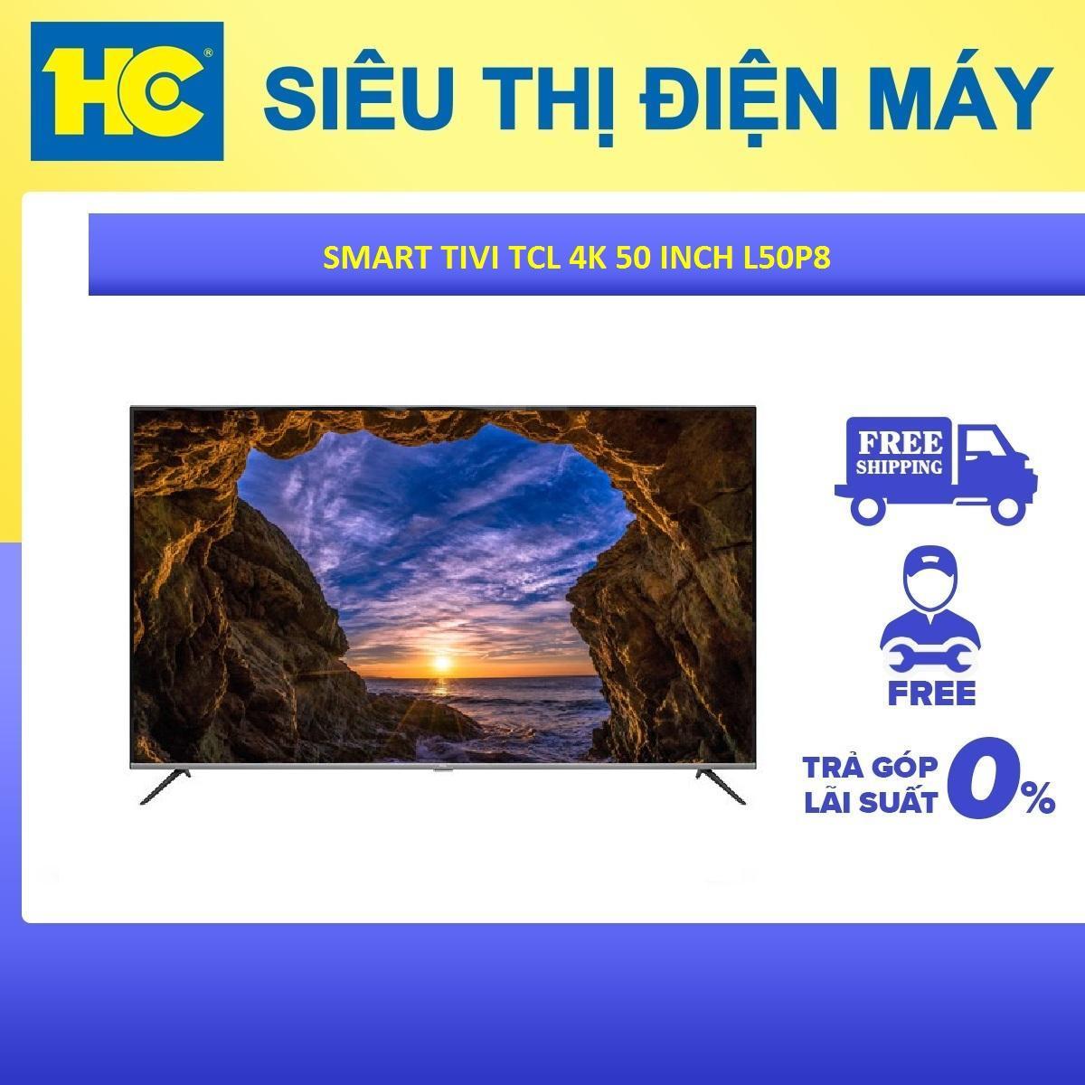 Bảng giá Smart Tivi TCL 50 inch 4K L50P8 - Bảo hành 2 năm - Miễn phí vận chuyển & lắp đặt - hỗ trợ trả góp