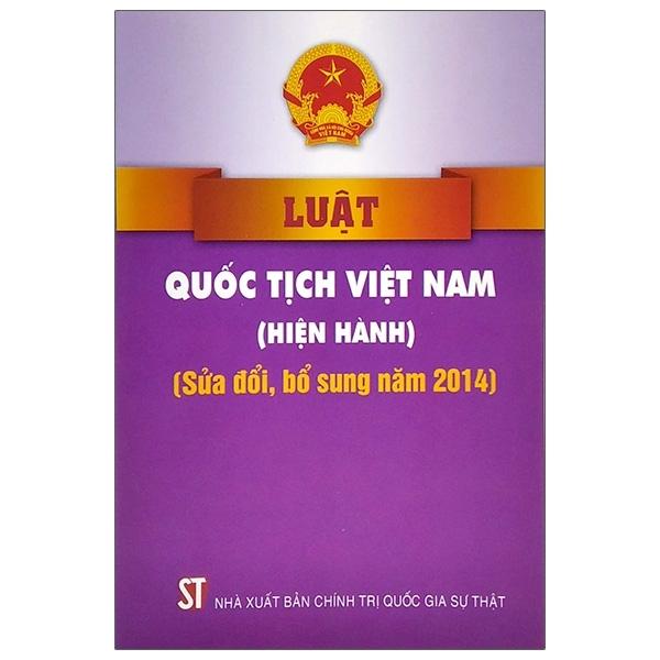 Fahasa - Luật Quốc Tịch Việt Nam (Hiện Hành) (Sửa Đổi Bổ Sung Năm 2014)