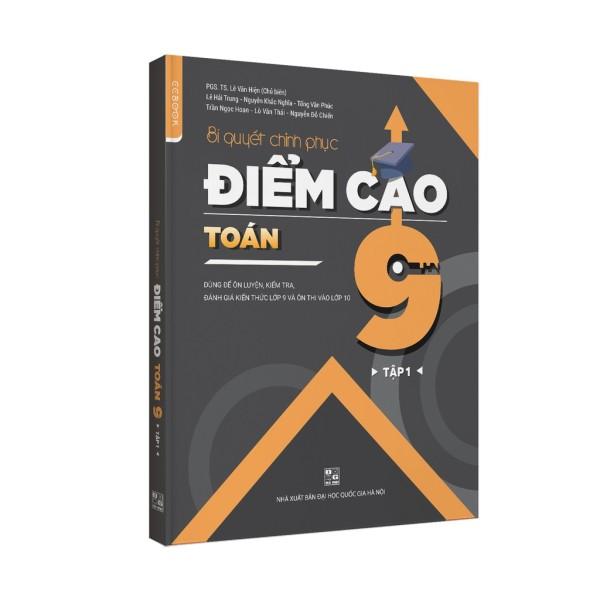 Sách - Bí quyết chinh phục điểm cao Toán 9 Tập 1 - NXB Đại học quốc gia Hà Nội