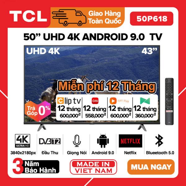 Bảng giá [TRẢ GÓP 0%] Smart Voice Tivi TCL 50 inch UHD 4K - 50P618 / 50T6 Android 9.0, Điều khiển giọng nói, HDR, Wifi 2.4GHz, Bluetooth, Chromecast built-in, Netflix, Miễn phí 12 tháng (Clip Tv, VTVCab On, Nhac.vn, FPT Play), Tivi Giá Rẻ - Bảo Hành 3 Năm