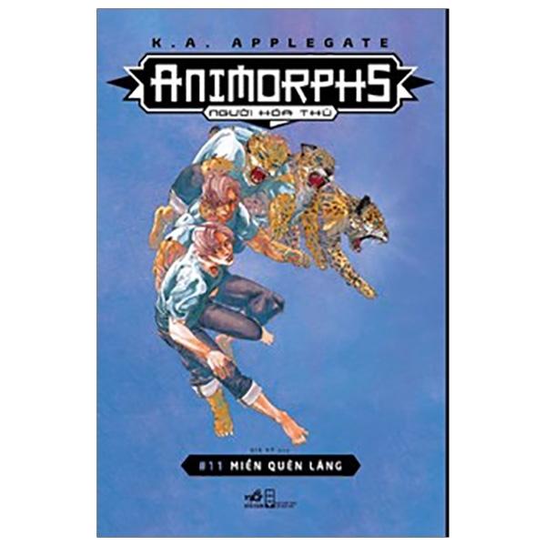 Fahasa - Animorphs - Người Hóa Thú - Tập 11: Miền Quên Lãng