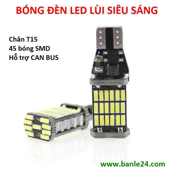 Bóng đèn lùi ô tô chân T15 với 45 bóng led SMD siêu sáng