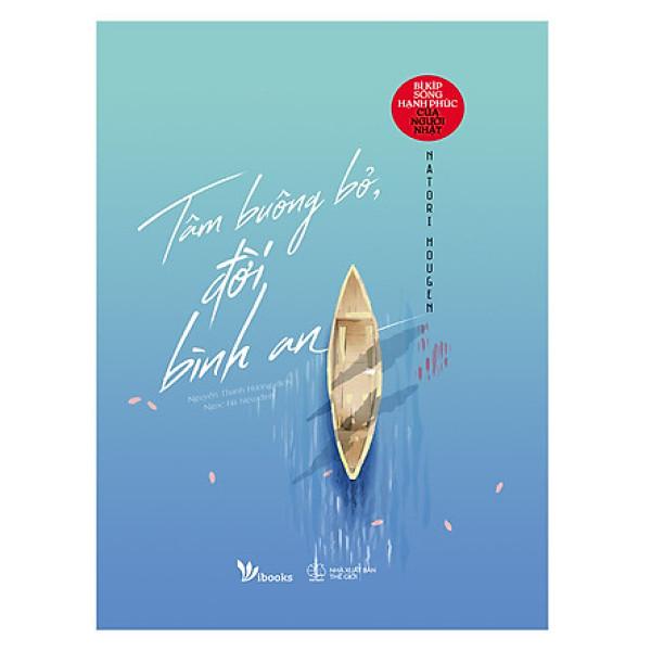 Tâm Buông Bỏ, Đời Bình An - Bí Kíp Sống Hạnh Phúc Của Người Nhật ( Tặng bookmark siêu xinh)