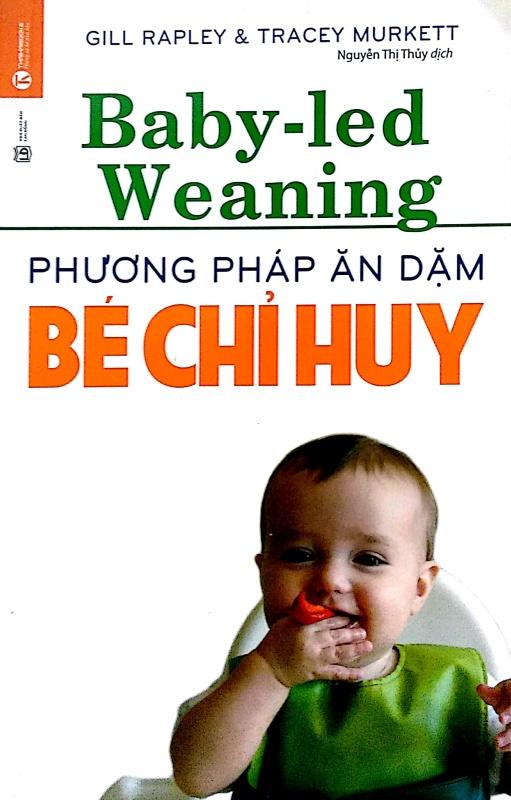 Fahasa - Phương Pháp Ăn Dặm Bé Chỉ Huy (Baby Led-Weaning) (Tái Bản 2018)