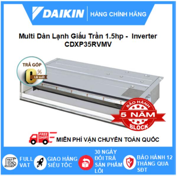 Máy Lạnh Multi Dàn Lạnh Giấu Trần CDXP35RVMV- 1.5hp – 12000btu Inverter R32 - Điều hòa chính hãng - Điện máy SAPHO