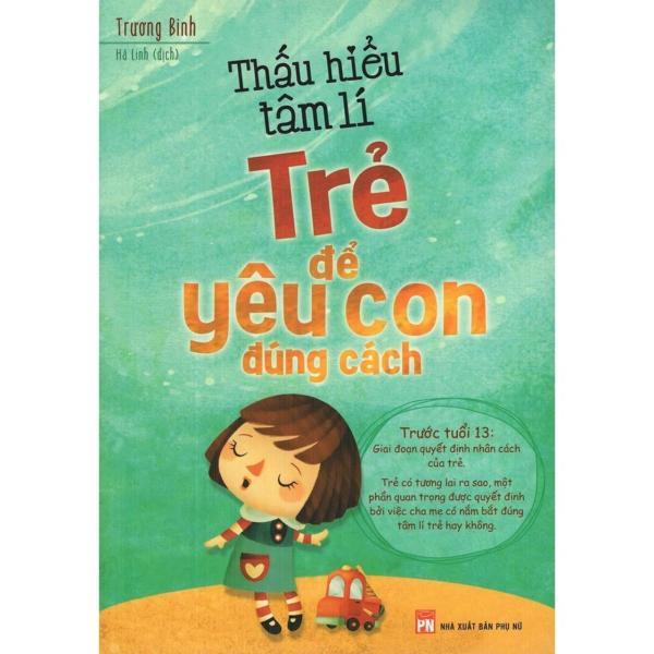 Mua Sách hay - Thấu Hiểu Tâm Lí Trẻ Để Yêu Con Đúng Cách - Trương Binh,Hà Linh
