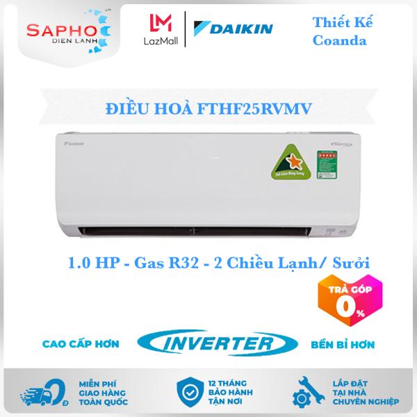 [Free Lắp HCM] Điều Hoà Daikin Inverter FTHF25RVMV 1.0HP 9000btu Gas R32 - 2 Chiều Lạnh Suởi Treo Tường Thiết Kế Coanda Máy Lạnh Daikin - Điện Máy Sapho