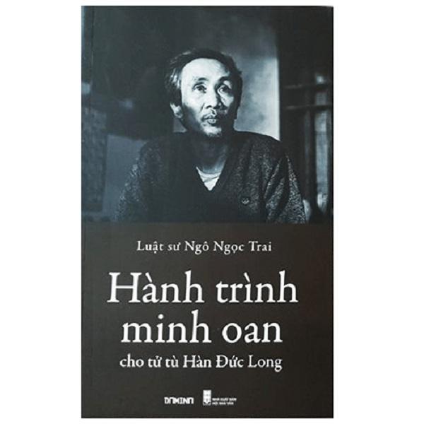 Mua Hành Trình Minh Oan Cho Tử Tù Hàn Đức Long – Ngô Ngọc Trai