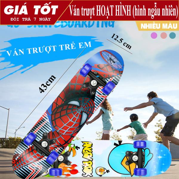Giá bán Ván trượt - Ván trượt hoạt hình cho bé - Ván trượt Thể thao cho trẻ em Skateboard từ 2 - 6 tuổi, chất liệu gỗ phong ép cao cấp, hình siêu nhân và nhiều hình cho bé Giao mẫu ngẫu nhiên