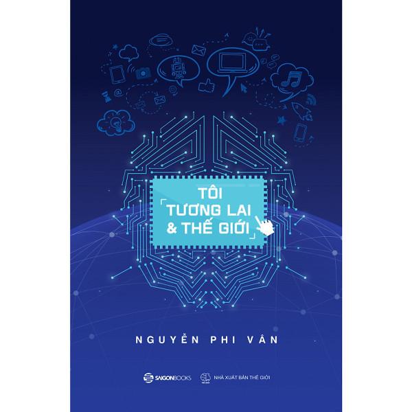 nguyetlinhbook - Tôi, Tương Lai Và Thế Giới - Tác giả: Nguyễn Phi Vân