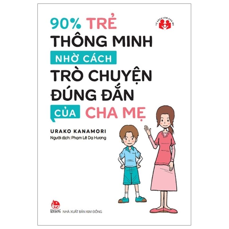 Fahasa - 90% Trẻ Thông Minh Nhờ Cách Trò Chuyện Đúng Đắn Của Cha Mẹ (Tái Bản 2019)