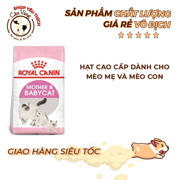 Hạt Khô Cho Mèo Con Royal Canin Mother and Baby Cat Dành Cho Mèo Nhỏ Từ 1-4 Tháng Tuổi (Túi Zip 1 kg) - Chất Lượng Cao