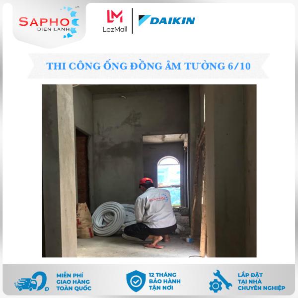 [Bảo Hành 5 Năm] Thi Công Ống Đồng Âm Tường 6/10 7 Dem Thái Lan Cho Máy Lạnh Treo Tường 1.0 HP Chính Hãng Daikin - Điện Máy Sapho