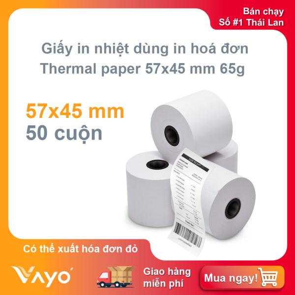 Mua Giấy in nhiệt K57, giấy in bill  VAYO, Số #1 Thái Lan, kích thước 57x45mm, 65gsm, thùng 50 cuộn