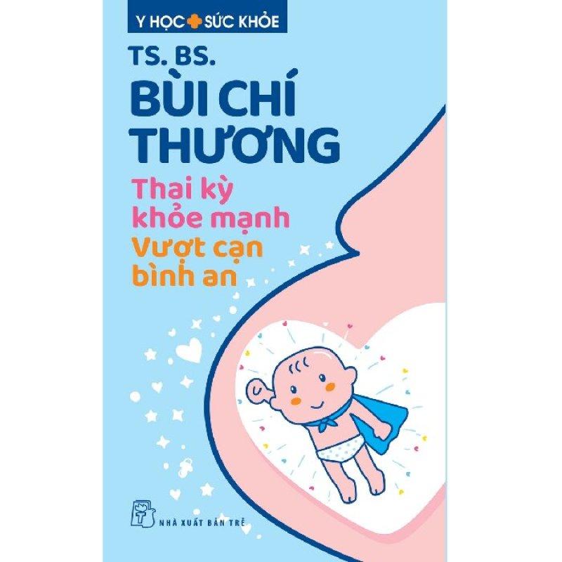 NXB Trẻ - Thai Kỳ Khỏe Mạnh, Vượt Cạn Bình An (TS BS Bùi Chí Thương)