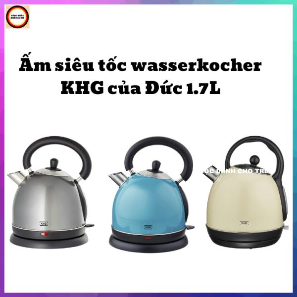 Bảng giá Ấm siêu tốc cao cấpwasserkocher KHG 1,8l - hàng xách tay Đức – Công xuất 2200W – đun siêu nhanh. Điện máy Pico