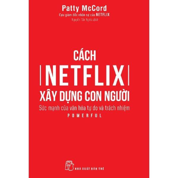 Mua NXB Trẻ - Cách Netflix Xây Dựng Con Người: Sức Mạnh Của Văn Hóa Tự Do Và Trách Nhiệm